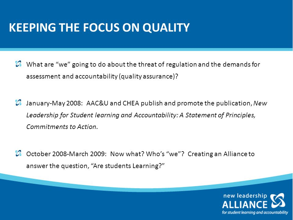KEEPING THE FOCUS ON QUALITY What are we going to do about the threat of regulation and the demands for assessment and accountability (quality assurance).
