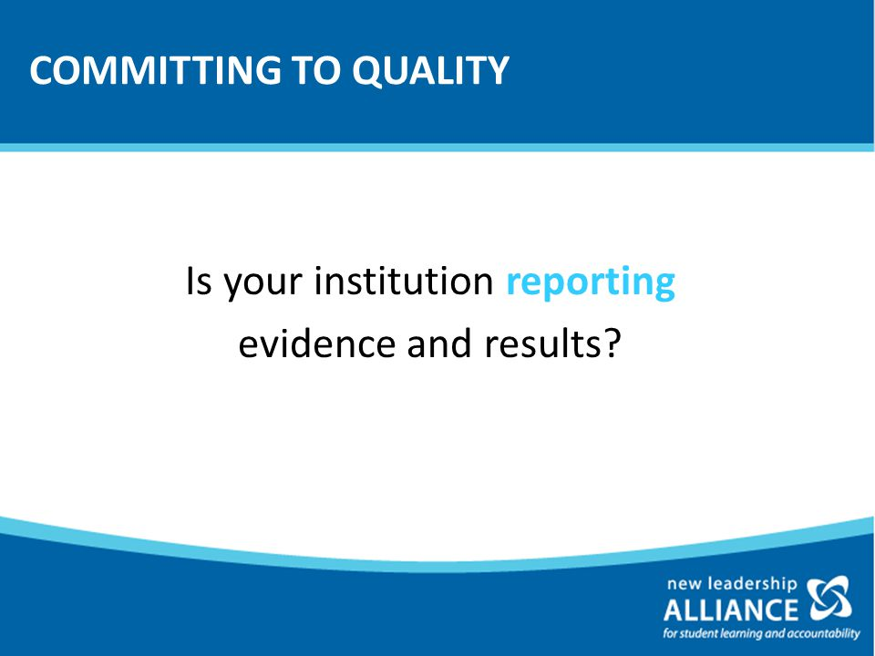 COMMITTING TO QUALITY Is your institution reporting evidence and results