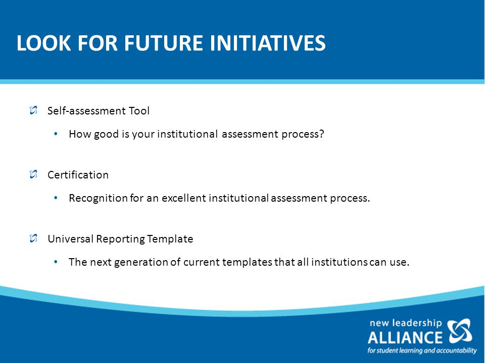 LOOK FOR FUTURE INITIATIVES Self-assessment Tool How good is your institutional assessment process.