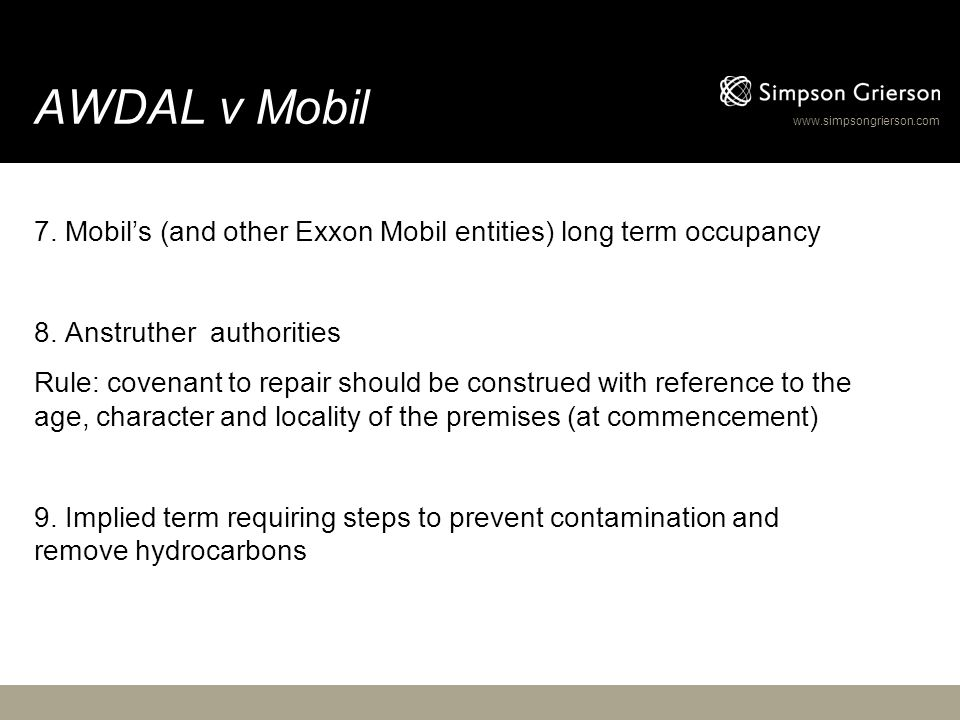 www.simpsongrierson.com AWDAL v Mobil 7. Mobil's (and other Exxon Mobil entities) long term occupancy 8. Anstruther authorities Rule: covenant to repa