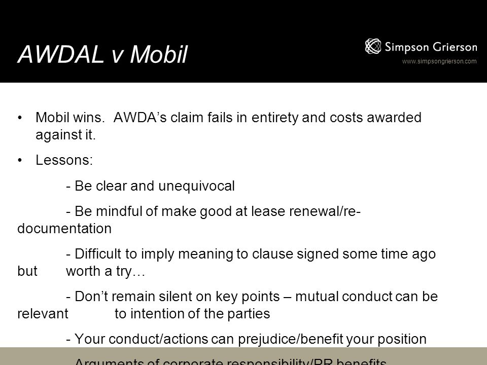 www.simpsongrierson.com AWDAL v Mobil Mobil wins. AWDA's claim fails in entirety and costs awarded against it. Lessons: - Be clear and unequivocal - B