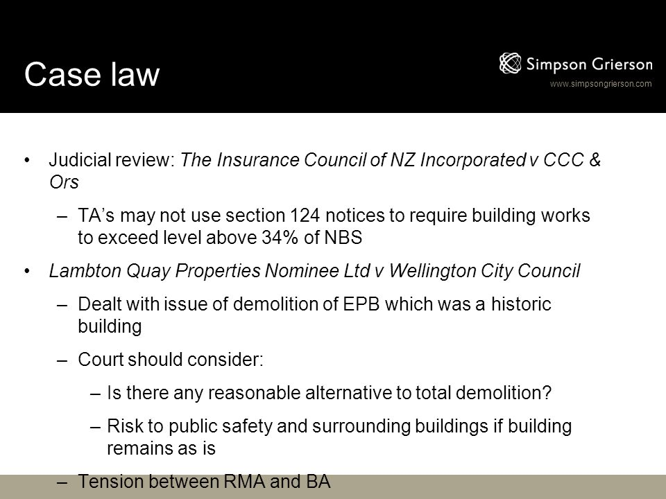 www.simpsongrierson.com Case law Judicial review: The Insurance Council of NZ Incorporated v CCC & Ors –TA's may not use section 124 notices to requir