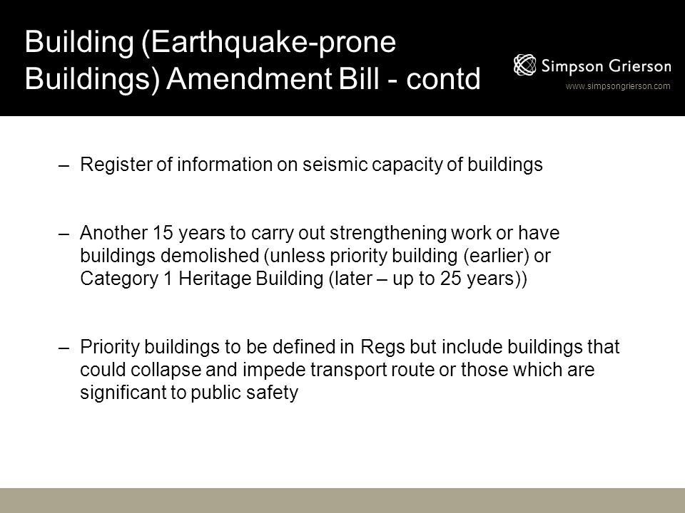 www.simpsongrierson.com Building (Earthquake-prone Buildings) Amendment Bill - contd –Register of information on seismic capacity of buildings –Anothe
