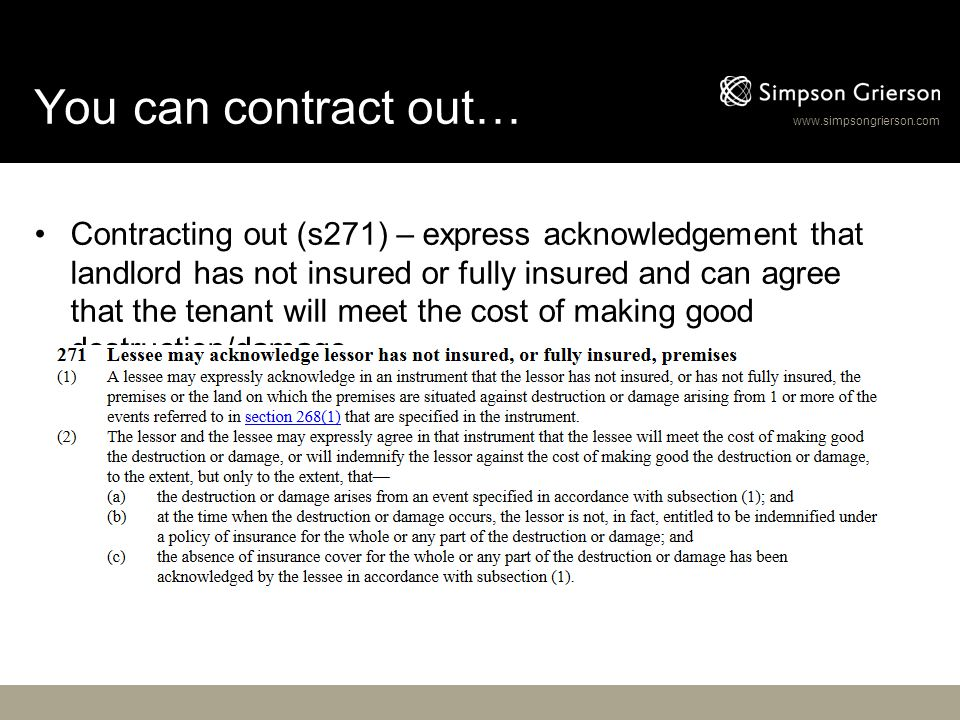 www.simpsongrierson.com You can contract out… Contracting out (s271) – express acknowledgement that landlord has not insured or fully insured and can