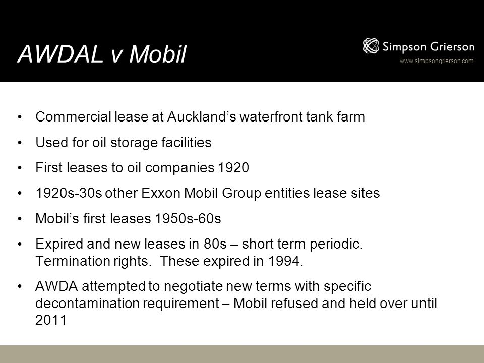 www.simpsongrierson.com AWDAL v Mobil Commercial lease at Auckland's waterfront tank farm Used for oil storage facilities First leases to oil companie