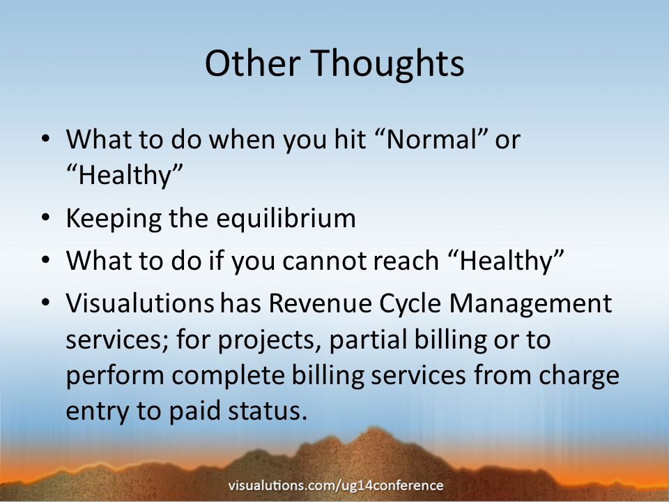 Other Thoughts What to do when you hit Normal or Healthy Keeping the equilibrium What to do if you cannot reach Healthy Visualutions has Revenue Cycle Management services; for projects, partial billing or to perform complete billing services from charge entry to paid status.
