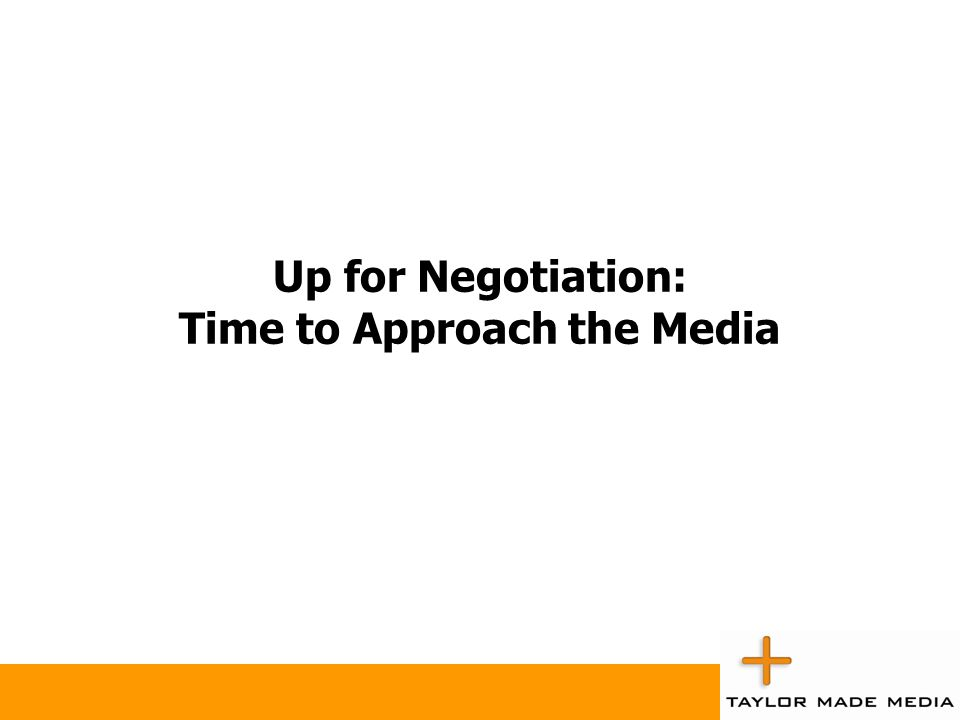 Up for Negotiation: Time to Approach the Media