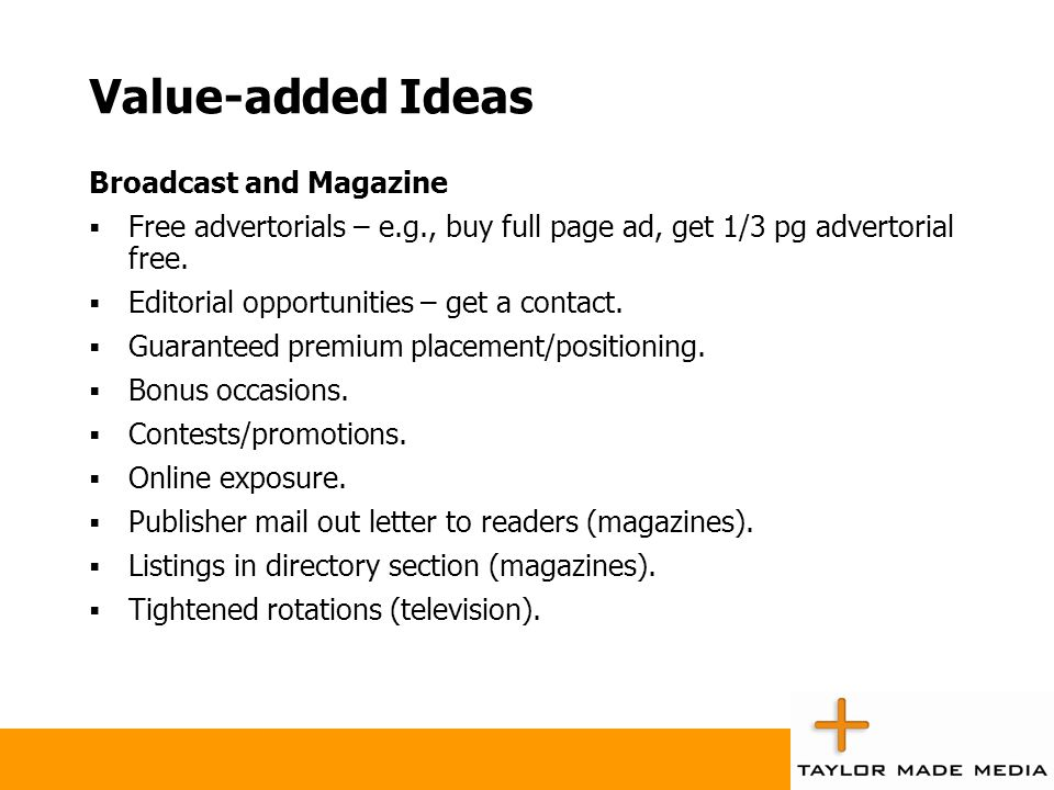 Value-added Ideas Broadcast and Magazine  Free advertorials – e.g., buy full page ad, get 1/3 pg advertorial free.