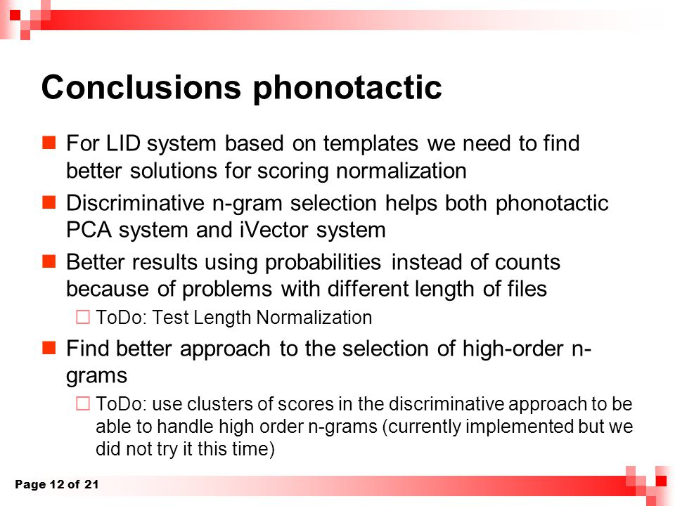 Conclusions phonotactic For LID system based on templates we need to find better solutions for scoring normalization Discriminative n-gram selection h