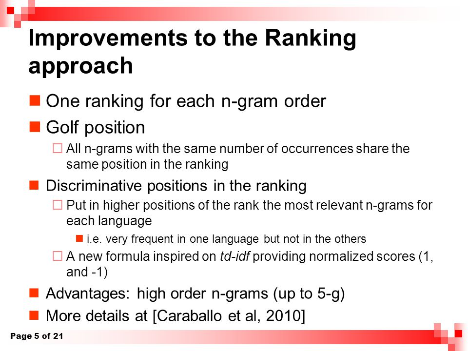 Improvements to the Ranking approach One ranking for each n-gram order Golf position  All n-grams with the same number of occurrences share the same position in the ranking Discriminative positions in the ranking  Put in higher positions of the rank the most relevant n-grams for each language i.e.