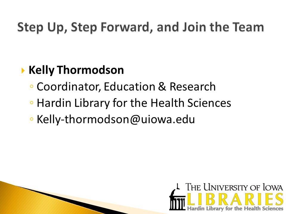  Kelly Thormodson ◦ Coordinator, Education & Research ◦ Hardin Library for the Health Sciences ◦ Kelly-thormodson@uiowa.edu