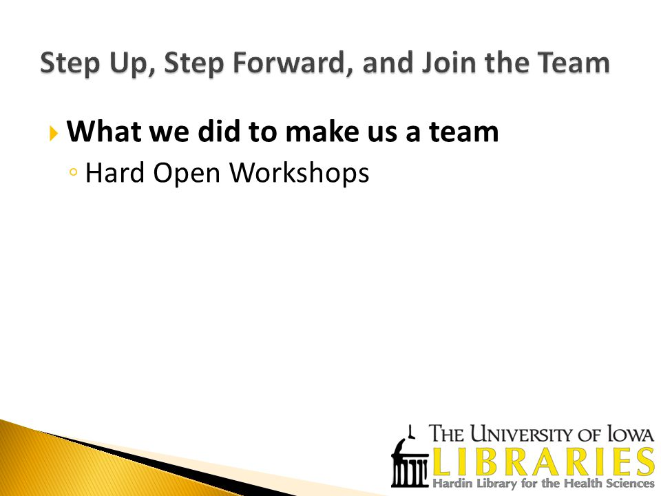  What we did to make us a team ◦ Hard Open Workshops