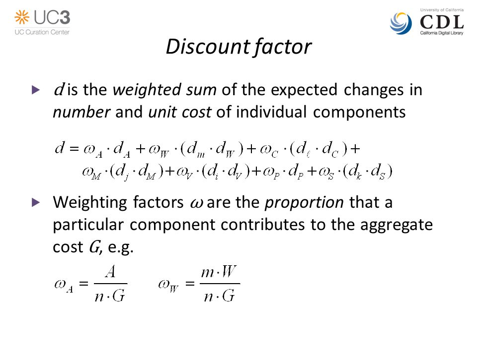 Discount factor  d is the weighted sum of the expected changes in number and unit cost of individual components  Weighting factors ω are the proportion that a particular component contributes to the aggregate cost G, e.g.