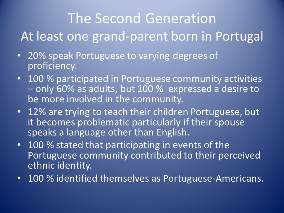 The Second Generation At least one grand-parent born in Portugal 20% speak Portuguese to varying degrees of proficiency.