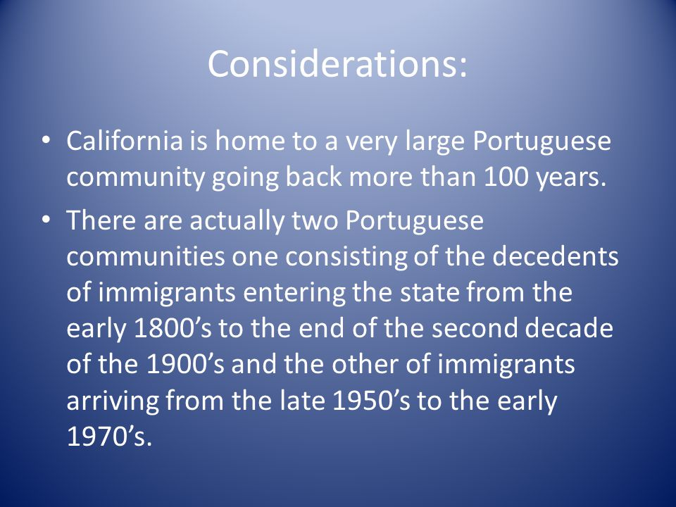 Considerations: California is home to a very large Portuguese community going back more than 100 years. There are actually two Portuguese communities