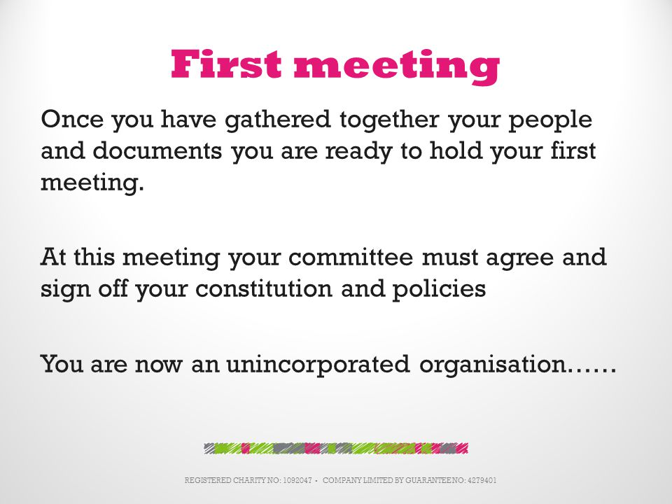 First meeting Once you have gathered together your people and documents you are ready to hold your first meeting.