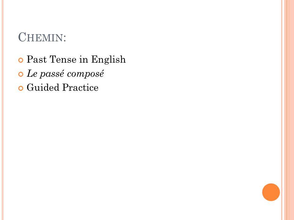 C HEMIN : Past Tense in English Le passé composé Guided Practice