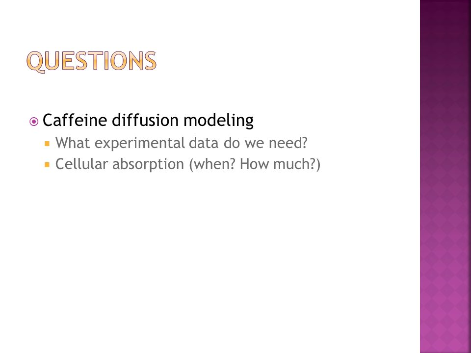  Caffeine diffusion modeling  What experimental data do we need.