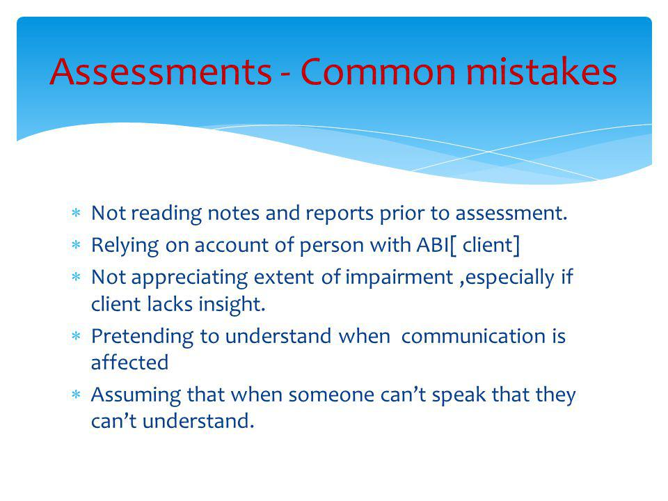  Not reading notes and reports prior to assessment.