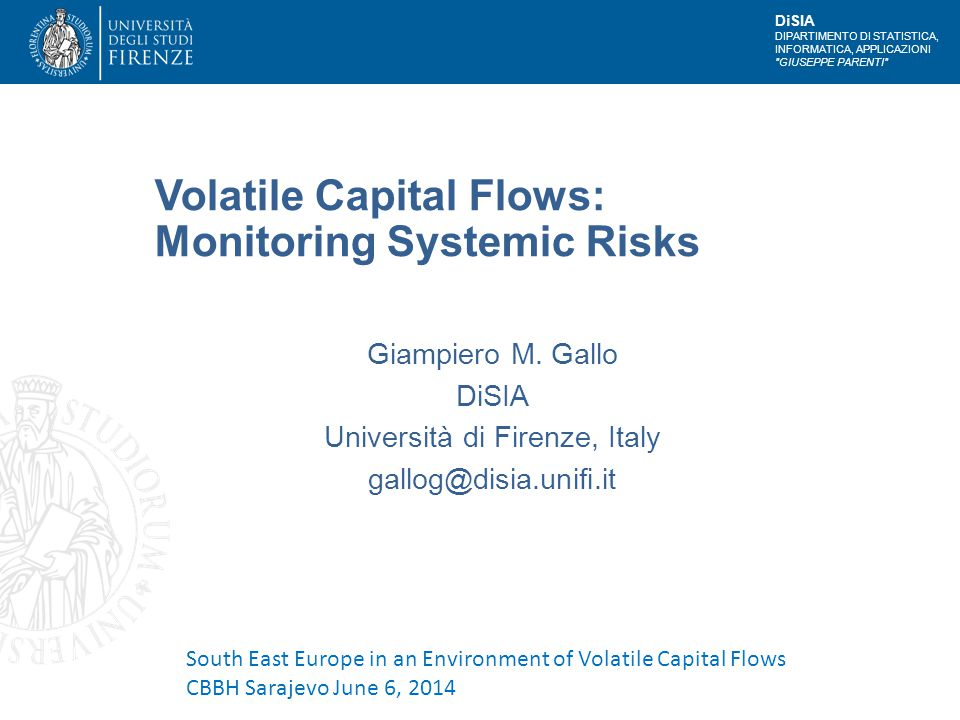 DiSIA DIPARTIMENTO DI STATISTICA, INFORMATICA, APPLICAZIONI GIUSEPPE PARENTI Monitoring Systemic Risk Two main common features behind systemic risk: initial impairment to the financial system consequent spillover to the real economy Soundness of individual institutions is a necessary, but not a sufficient condition to guarantee systemic stability Monitoring market volatility as a potential source of transmission channel but it is the joint distribution of asset returns that matters, mainly the tail dependence.