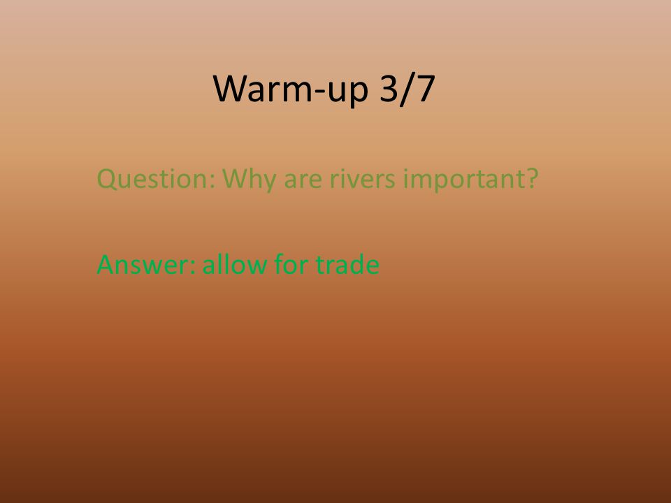 Warm-up 3/7 Question: Why are rivers important? Answer: allow for trade