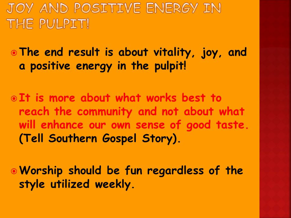  The end result is about vitality, joy, and a positive energy in the pulpit.
