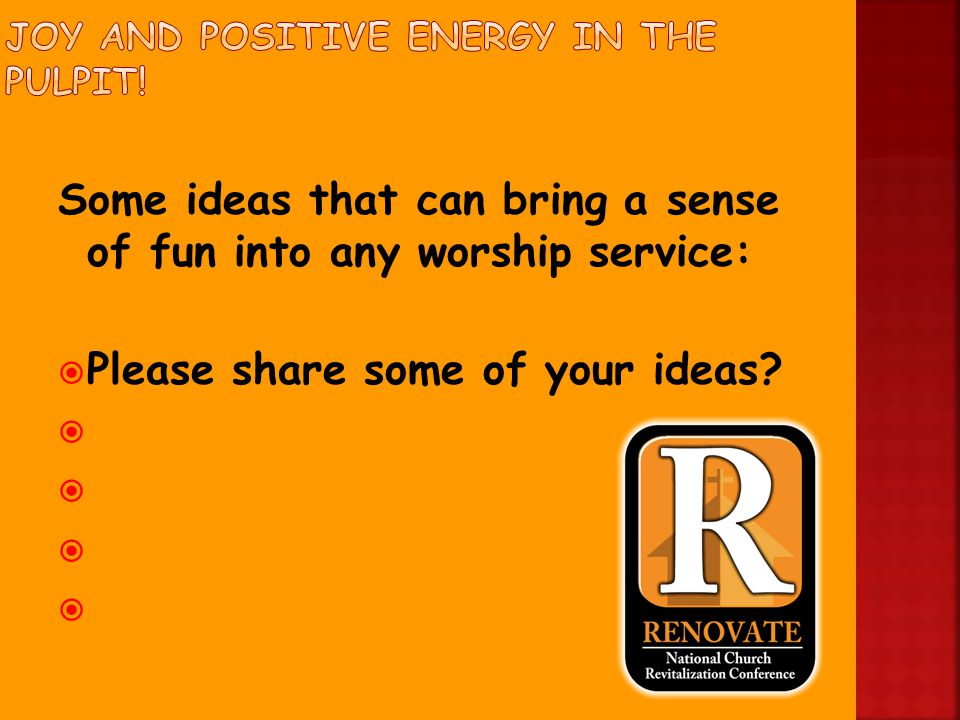 Some ideas that can bring a sense of fun into any worship service:  Please share some of your ideas.