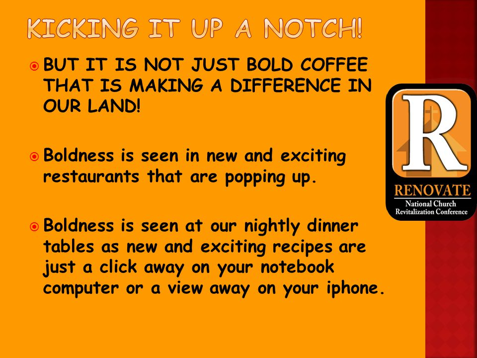  BUT IT IS NOT JUST BOLD COFFEE THAT IS MAKING A DIFFERENCE IN OUR LAND.