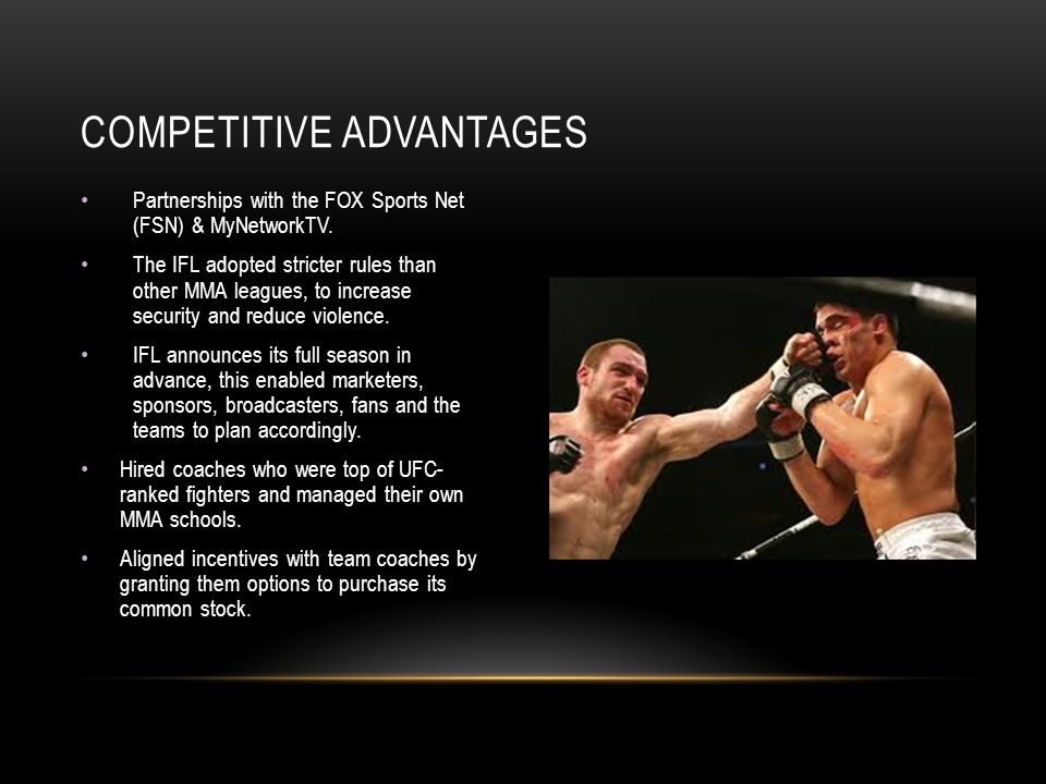 Partnerships with the FOX Sports Net (FSN) & MyNetworkTV. The IFL adopted stricter rules than other MMA leagues, to increase security and reduce viole