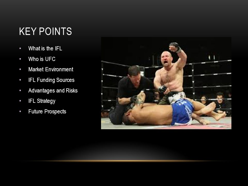 What is the IFL Who is UFC Market Environment IFL Funding Sources Advantages and Risks IFL Strategy Future Prospects KEY POINTS