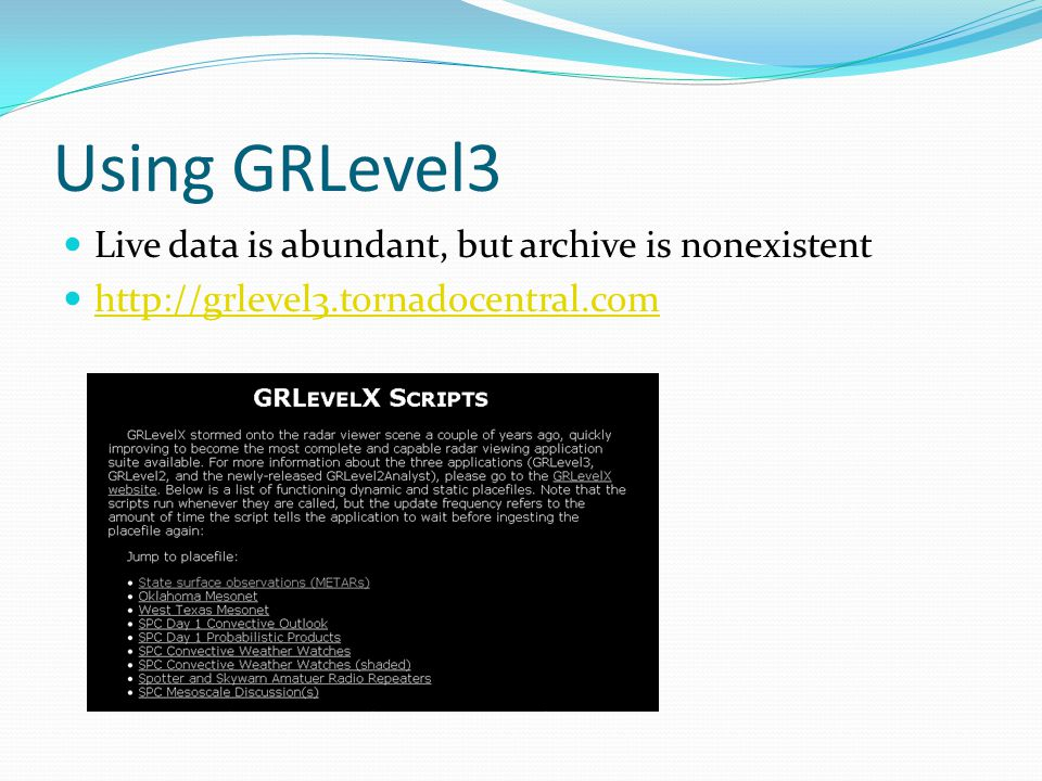 Using GRLevel3 Live data is abundant, but archive is nonexistent http://grlevel3.tornadocentral.com
