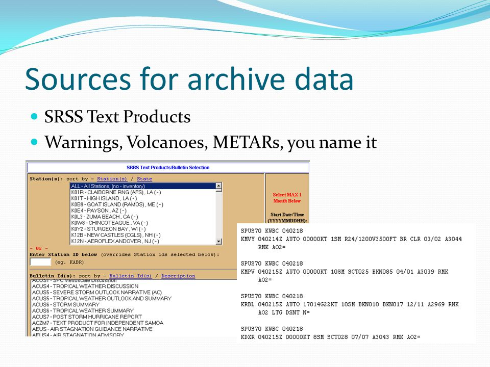 Sources for archive data SRSS Text Products Warnings, Volcanoes, METARs, you name it