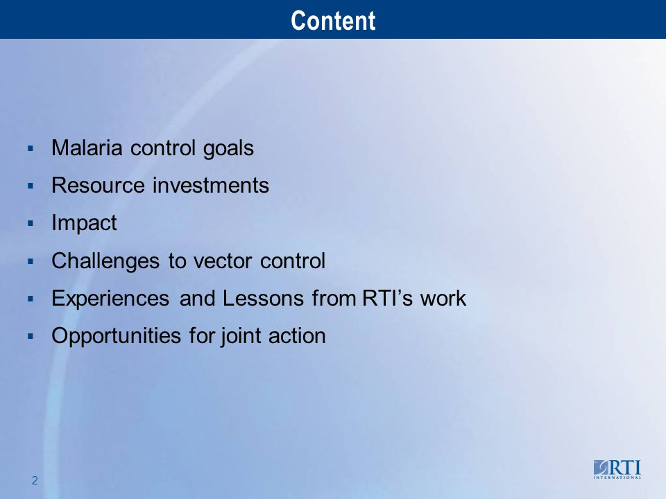 RTI International 2  Malaria control goals  Resource investments  Impact  Challenges to vector control  Experiences and Lessons from RTI's work 