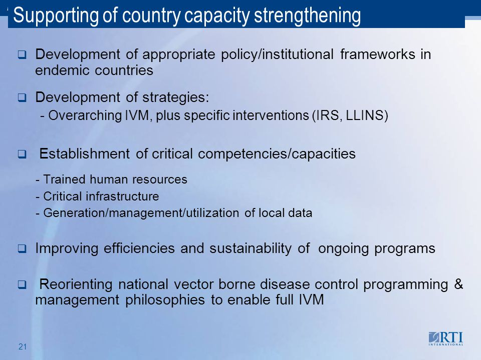 RTI International 21 Supporting of country capacity strengthening  Development of appropriate policy/institutional frameworks in endemic countries 