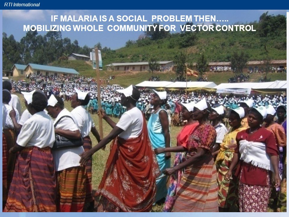 RTI International 26 IF MALARIA IS A SOCIAL PROBLEM THEN….. MOBILIZING WHOLE COMMUNITY FOR VECTOR CONTROL