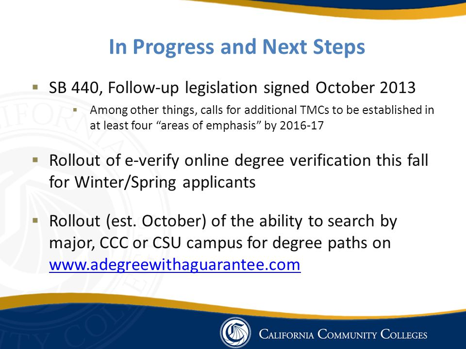 In Progress and Next Steps  SB 440, Follow-up legislation signed October 2013  Among other things, calls for additional TMCs to be established in at least four areas of emphasis by 2016-17  Rollout of e-verify online degree verification this fall for Winter/Spring applicants  Rollout (est.