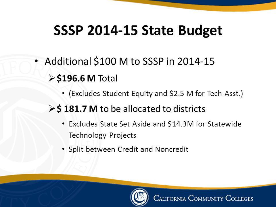 New Credit match of 2:1 on all credit SSSP categorical funds:  Due to substantial increase in funding for 2014-15 Clarify and broaden the definition of what can be counted toward the match:  Make the transitional services permanent  Add institutionally-funded tutoring and supplemental instruction costs for at-risk students.