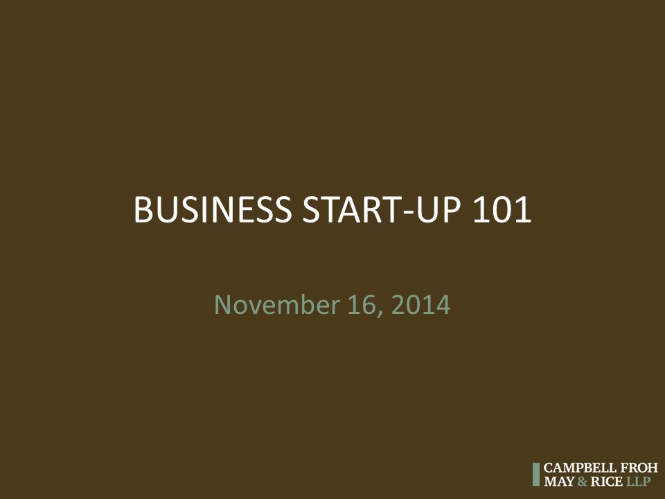 BUSINESS START-UP 101 November 16, 2014