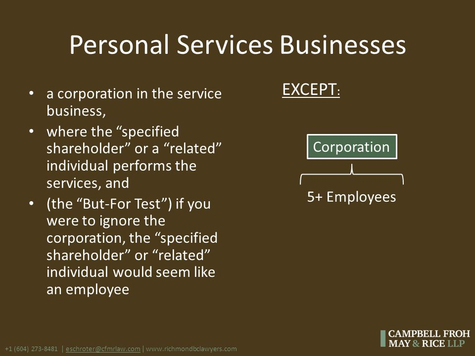 "+1 (604) 273-8481 | eschroter@cfmrlaw.com | www.richmondbclawyers.com Personal Services Businesses a corporation in the service business, where the ""s"