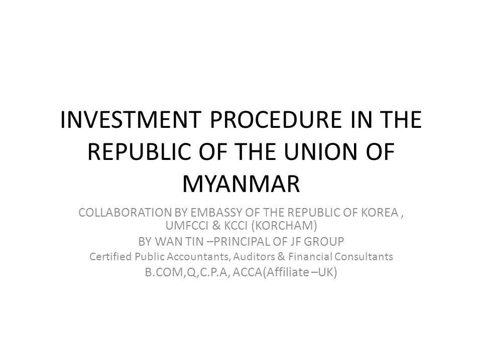 Conclusion :- Additional details information for investment procedure – Please contact as follows:- JF Group (Justice and Fair Group) Certified Public Accountants, Auditors & Financial Consultants Room No.503, Strand Condo, No.33/49, Mahabandoola Panchan Street, KyauktadaTownship, Yangon Region.