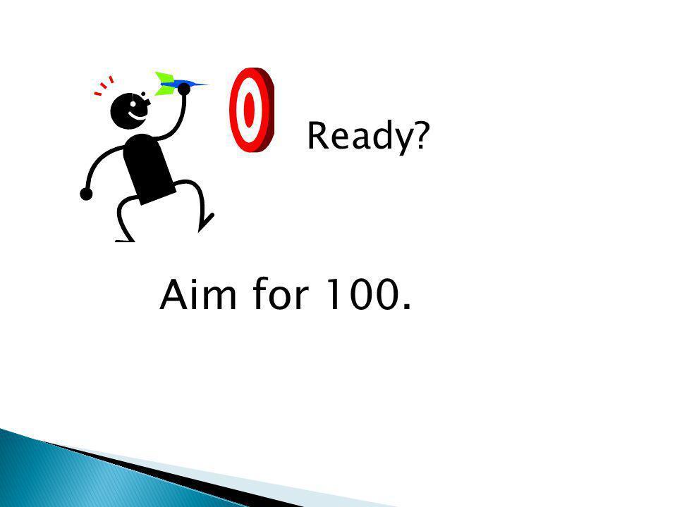 Ready Aim for 100.