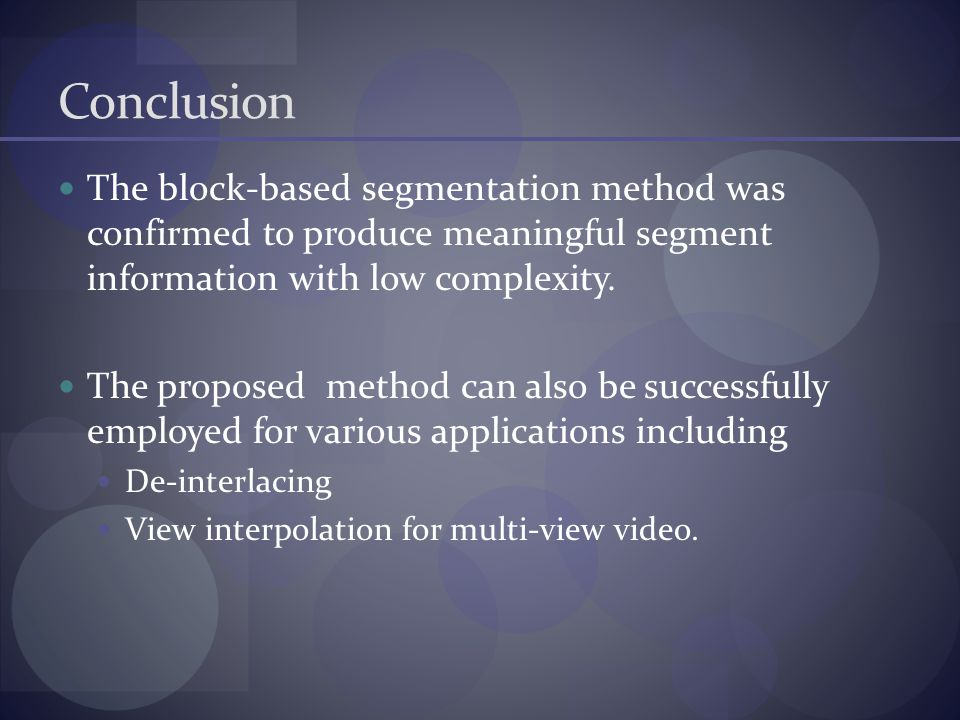Conclusion The block-based segmentation method was confirmed to produce meaningful segment information with low complexity.