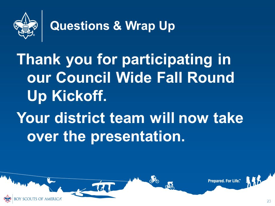 Questions & Wrap Up Thank you for participating in our Council Wide Fall Round Up Kickoff.