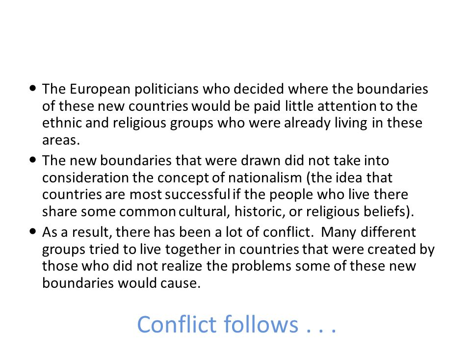 Conflict follows... The European politicians who decided where the boundaries of these new countries would be paid little attention to the ethnic and