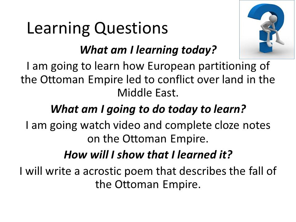 Learning Questions What am I learning today? I am going to learn how European partitioning of the Ottoman Empire led to conflict over land in the Midd