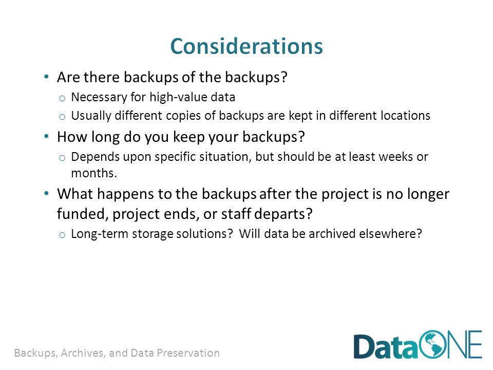 Backups, Archives, and Data Preservation Are there backups of the backups.
