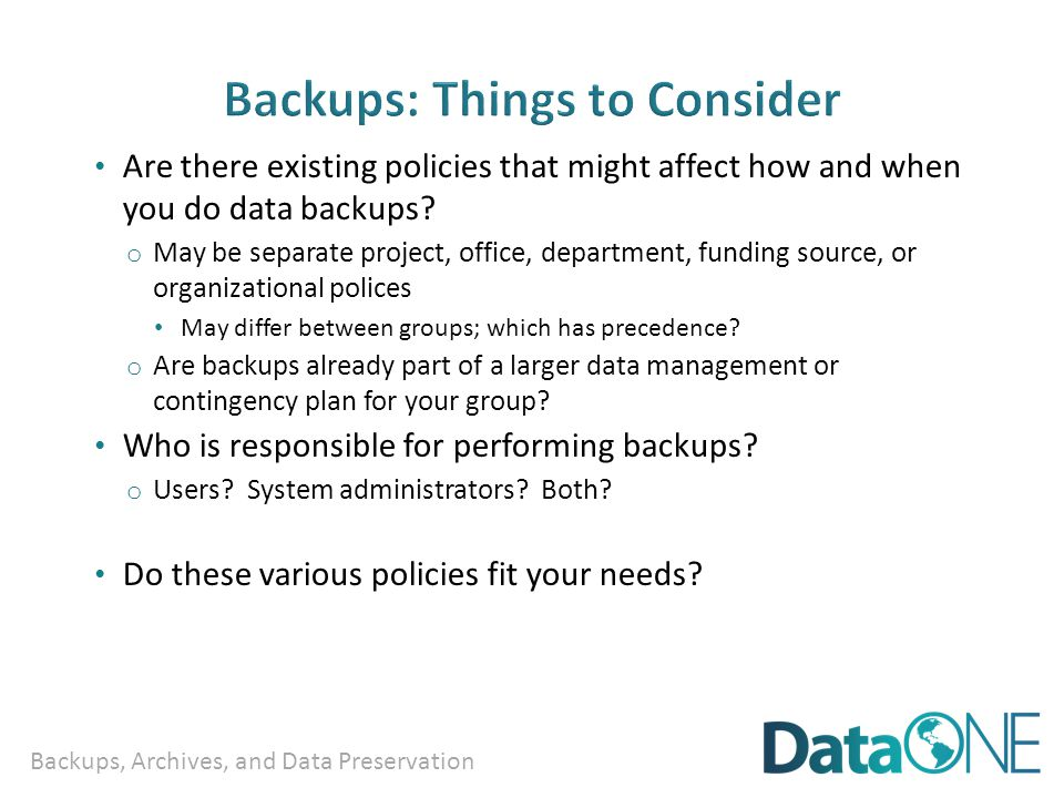 Backups, Archives, and Data Preservation Includes backups and archiving in addition to processes such as data conversion, data reformatting, and data rescue o Older files may no longer be in a usable format and may require rescuing before the data can be used.