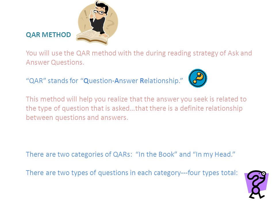 QAR In the Book RIGHT THERE- A Right There question has the answer right there in the text.