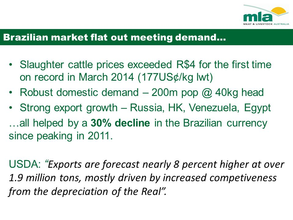 Brazilian market flat out meeting demand… Slaughter cattle prices exceeded R$4 for the first time on record in March 2014 (177US¢/kg lwt) Robust domes