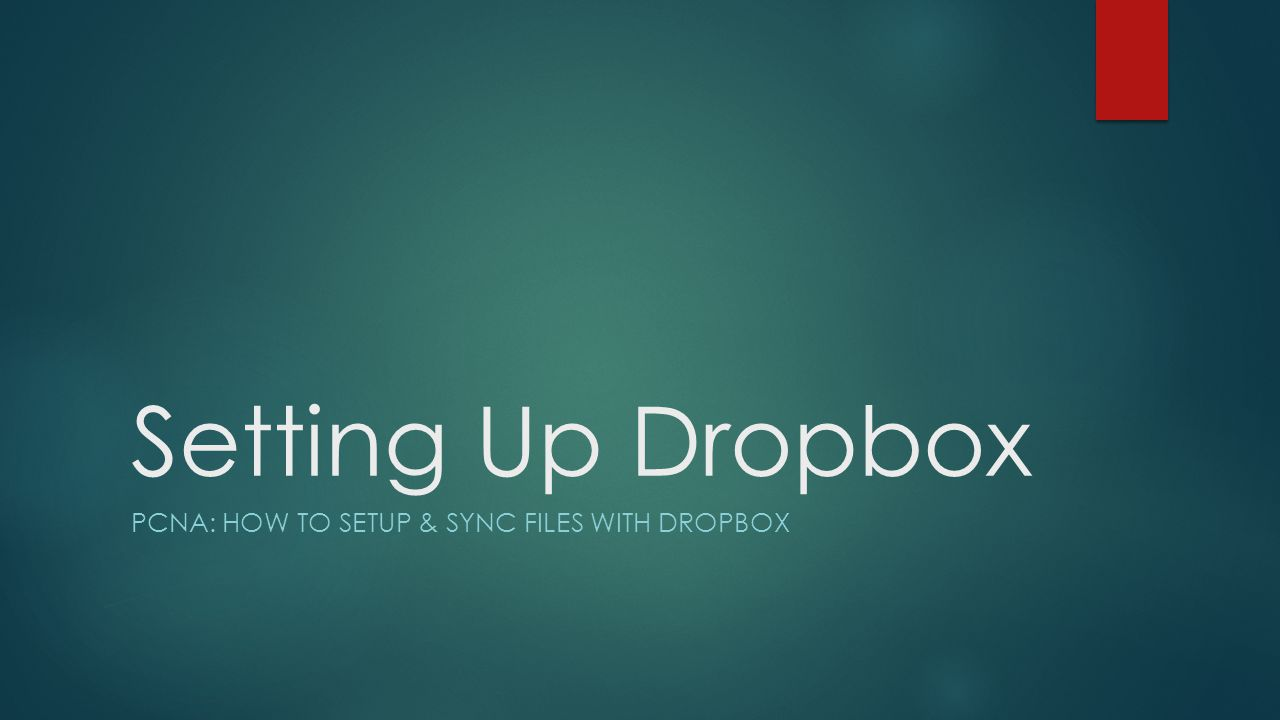 Setting Up Dropbox PCNA: HOW TO SETUP & SYNC FILES WITH DROPBOX